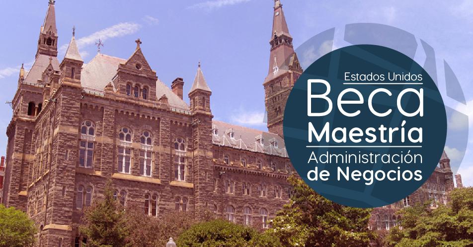 Estados Unidos: Becas Para Maestría en Administración de Negocios Georgetown University